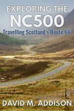 Exploring the NC500: Travelling Scotland's Route 66 by David M. Addison (Paperback, 2017)