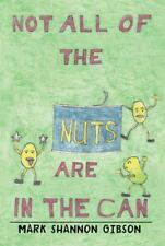 Not All of the Nuts Are in the Can by Mark Shannon Gibson (2013, Paperback)