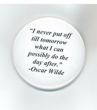 """OSCAR WILDE - NEVER PUT OFF TILL TOMORROW WHAT I CAN , PINBACK BUTTON 2 1/4"""" NEW"""