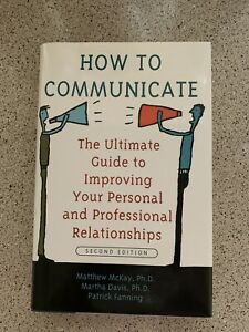 How to Communicate : The Ultimate Guide to Improving Your Personal and...