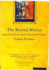 THE BURRIED MIRROR: REFLECTIONS ON SPAIN & THE NEW WORLD - CARLOS FUENTES - 1999