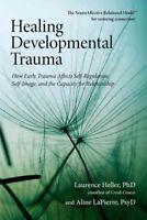 Healing Developmental Trauma : How Early Trauma Affects Self-Regulation, Self...
