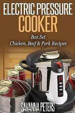 Electric Pressure Cooker Recipes: Chicken, Beef and Pork Recipes for Busy...