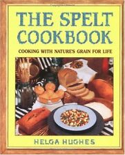 The Spelt Cookbook: Cooking with Natures Grain for Life by Helga Hughes