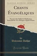 Chants Évangéliques: Pour le Culte Public Et l'Édification Particuliè Re Avec Mu