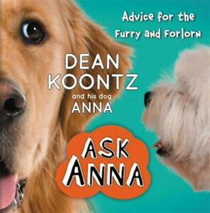 Ask Anna: Advice for the Furry and Forlorn by Koontz, Dean R.