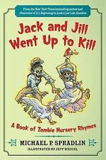 Jack and Jill Went Up to Kill: A Book of Zombie Nursery Rhymes by Michael P....