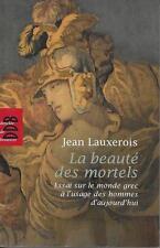 PHILOSOPHIE / LA BEAUTE DES MORTELS : ESSAI SUR LE MONDE GREC - J LAUXEROIS -30%