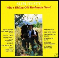 SLIM DUSTY - WHO'S RIDING OLD HARLEQUIN NOW? CD ~ 80's AUSTRALIAN COUNTRY *NEW*