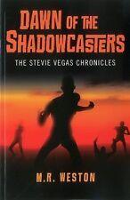 Dawn of the Shadowcasters: The Stevie Vegas Chronicles, Weston, M. R., Good Book