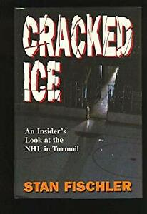 Cracked Ice : An Inside Look at the NHL in Turmoil Hardcover Stan Fischler