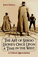 Art Of Sergio Leone's Once Upon A Time In The West : A Critical Appreciation,...