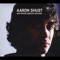 Anything Worth Saying - Aaron Shust -