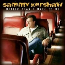 SAMMY KERSHAW - BETTER THAN I USED TO BE (FEAT JAMEY JOHNSON) CD 11 TRACKS NEW!