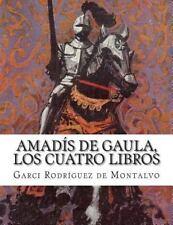 Amadís de Gaula, Los Cuatro Libros by Garci Rodríguez de Montalvo (2014,...