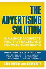 The Advertising Solution: Influence Prospects, Multiply Sales, and Promote Your