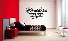 BROTHERS WHO PLAY TOGETHER STAY TOGETHER 2 DECAL WALL VINYL BOYS STICKER ROOM