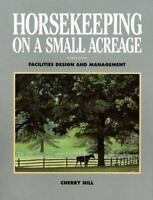Horsekeeping on a Small Acreage : Facilities Design and Management Cherry Hill