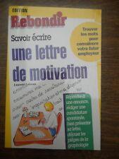 Savoir écrire une lettre de motivation/ Edition Rebondir, 1996