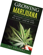 Growing Marijuana: Beginner's Guide for Big Buds - step by step (How to Grow Wee