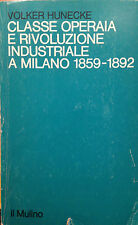 HUNECKE, CLASSE OPERAIA E RIVOLUZIONE INDUSTRIALE A MILANO 1859-1892, IL MULINO