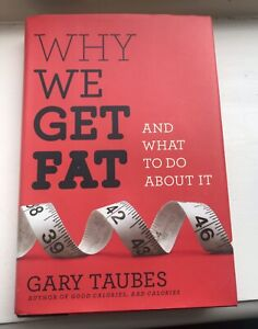 Why We Get Fat: And What To Do About It By Taubes (2011) Pick Up Avail Blackburn