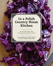 From a Polish Country House Kitchen: 90 Recipes for the Ultimate Comfort Food...