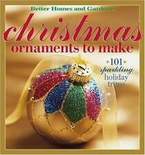 Christmas Ornaments to Make: 101 Sparkling Holiday Trims (Better Homes & Gardens