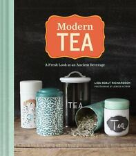 Modern Tea : A Fresh Look at an Ancient Beverage by Lisa Boalt Richardson 2014