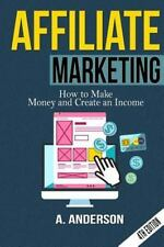 Affiliate Marketing : How to Make Money and Create an Income: By Anderson, A....