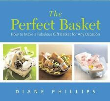 The Perfect Basket : How to Make a Fabulous Gift Basket for Any Occasion by Dian