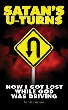 Satan's U-Turns : How I Got Lost While God Was Driving by Flex Stevens (2013,...