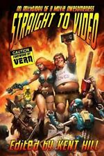 Straight to Video : An Anthology of B Movie Awesomness by Kent Hill (2015,...
