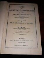 1884-tables des logarithmes et co-logarithmes..astronomiques et nautiques 1884