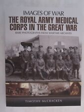 Images of War: The Royal Army Medical Corps in the Great War by Images of War