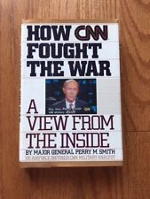 How CNN Fought the War: A view From The Inside General Perry Smith Signed Copy