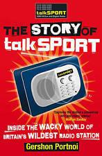 TheStory of TalkSPORT Inside the Wacky World of Britain's Wildest Radio Station