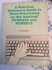 A Practical Reference Guide to Word Processing on the Amstrad PCW8256 & PCW8512