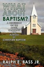 What about Baptism? : A Discussion on the Mode, Candidate and Purpose of...