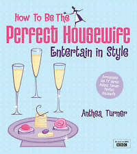 How to be the Perfect Housewife : Entertain in Style by Anthea Turner...