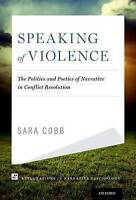 Speaking of Violence. The Politics and Poetics of Narrative in Conflict Resoluti
