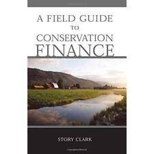 Field Guide to Conservation Finance - Paperback NEW Story Clark 2007-02-15