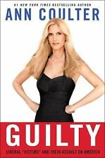 Guilty : Liberal Victims and Their Assault on America by Ann Coulter (2009, Hard