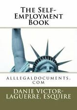 The Self-Employment Book : Alllegaldocuments. com by Danie Victor-Laguerre...