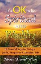 It's Ok to Be Spiritual and Wealthy: 19 Essential Keys for Living a Joyful, Pros