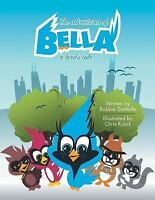 The Adventures of Bella: A Bird's Tale (Paperback or Softback)