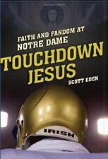 BRAND NEW TOUCHDOWN JESUS: FAITH & FANDOM AT NOTRE DAME By Scott Eden, Hardcover
