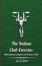 The Indian Club Exercise : With Explanatory Figures and Positions (1866) by...