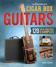 An Obsession with Cigar Box Guitars: 120 Great Hand-Built Examples: By Sutton...