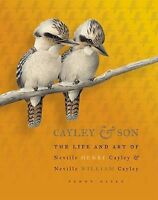 Cayley and Son : The Life and Art of Neville Henry Cayley and Neville William...